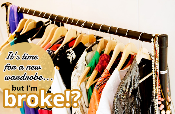 It's time for a new wardrobe.. but I'm broke!?
